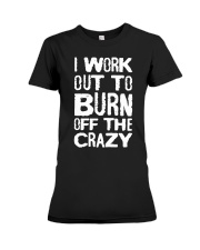 I Workout To Burn Off The Crazy Shirt Premium Fit Ladies Tee thumbnail