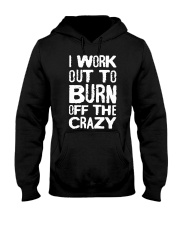 I Workout To Burn Off The Crazy Shirt Hooded Sweatshirt thumbnail