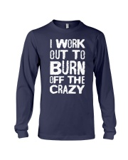 I Workout To Burn Off The Crazy Shirt Long Sleeve Tee thumbnail