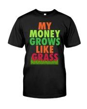 My Money Grows Like Grass Shirt Classic T-Shirt front