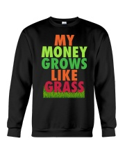 My Money Grows Like Grass Shirt Crewneck Sweatshirt thumbnail