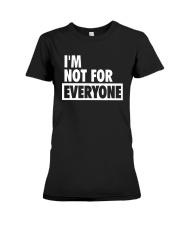 Im Not For Everyone Shirt Premium Fit Ladies Tee thumbnail