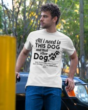 All I Need Is This Dog And That Other Dog Shirt Classic T-Shirt apparel-classic-tshirt-lifestyle-front-44