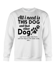 All I Need Is This Dog And That Other Dog Shirt Crewneck Sweatshirt thumbnail