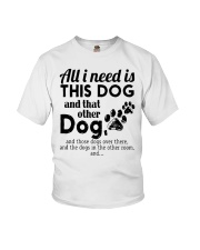 All I Need Is This Dog And That Other Dog Shirt Youth T-Shirt thumbnail