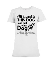 All I Need Is This Dog And That Other Dog Shirt Premium Fit Ladies Tee thumbnail