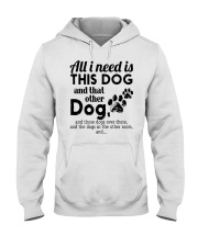 All I Need Is This Dog And That Other Dog Shirt Hooded Sweatshirt thumbnail