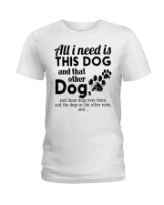 All I Need Is This Dog And That Other Dog Shirt Ladies T-Shirt thumbnail