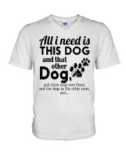 All I Need Is This Dog And That Other Dog Shirt V-Neck T-Shirt thumbnail