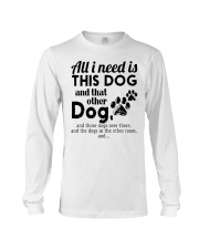 All I Need Is This Dog And That Other Dog Shirt Long Sleeve Tee thumbnail