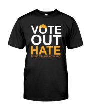 Vote Out Hate Dump Trump Now 3rd Shirt Classic T-Shirt front