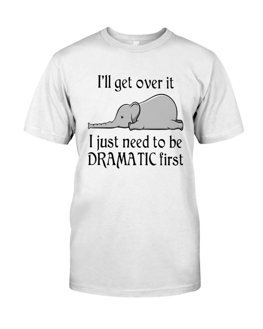 Elephant I'll Get Over It I Just Need To Be Shirt Classic T-Shirt