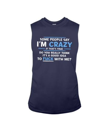 Some People Say I'm Crazy If That's True Shirt