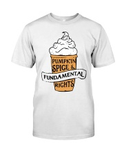 Pumpkin Spice And Fundamental Rights Shirt Classic T-Shirt front