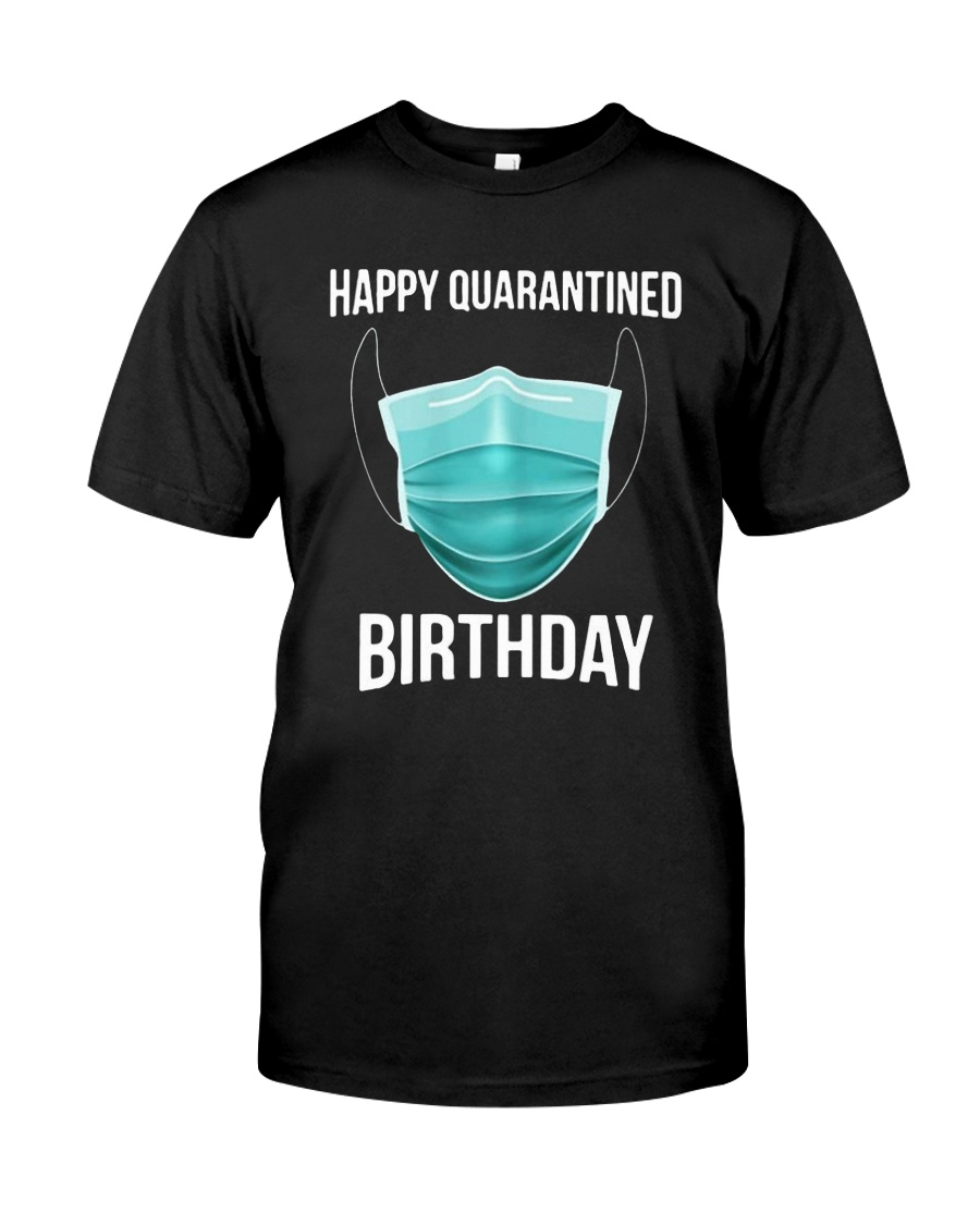 Happy Quarantined Birthday T Shirt Mask Classic T-Shirt