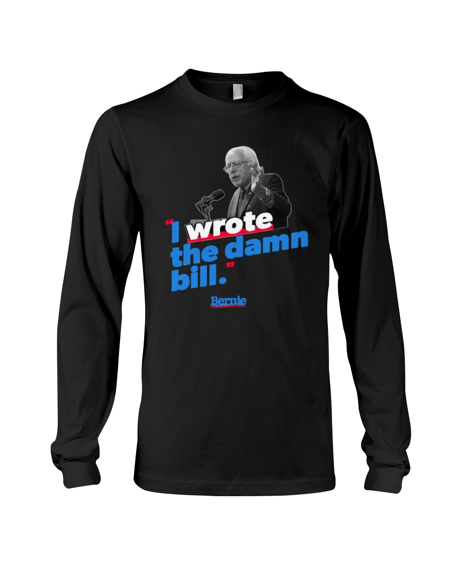I Wrote The Damn Bill Shirt Long Sleeve Tee