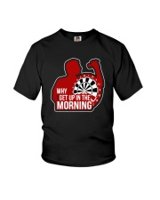 Why I Get Up In The Morning Shirt Youth T-Shirt thumbnail
