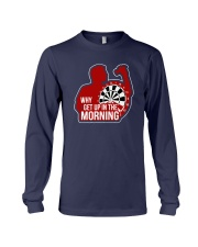 Why I Get Up In The Morning Shirt Long Sleeve Tee thumbnail