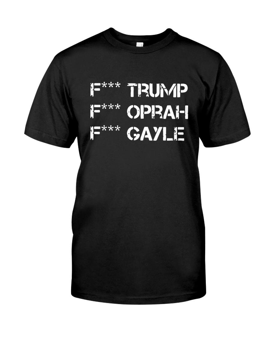 Fuck Trump Fuck Oprah Fuck Gayle Shirt Classic T-Shirt