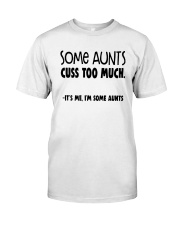 Some Aunts Cuss To Much Its Me Im Some Aunts Shirt Classic T-Shirt front