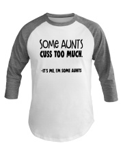 Some Aunts Cuss To Much Its Me Im Some Aunts Shirt Baseball Tee thumbnail