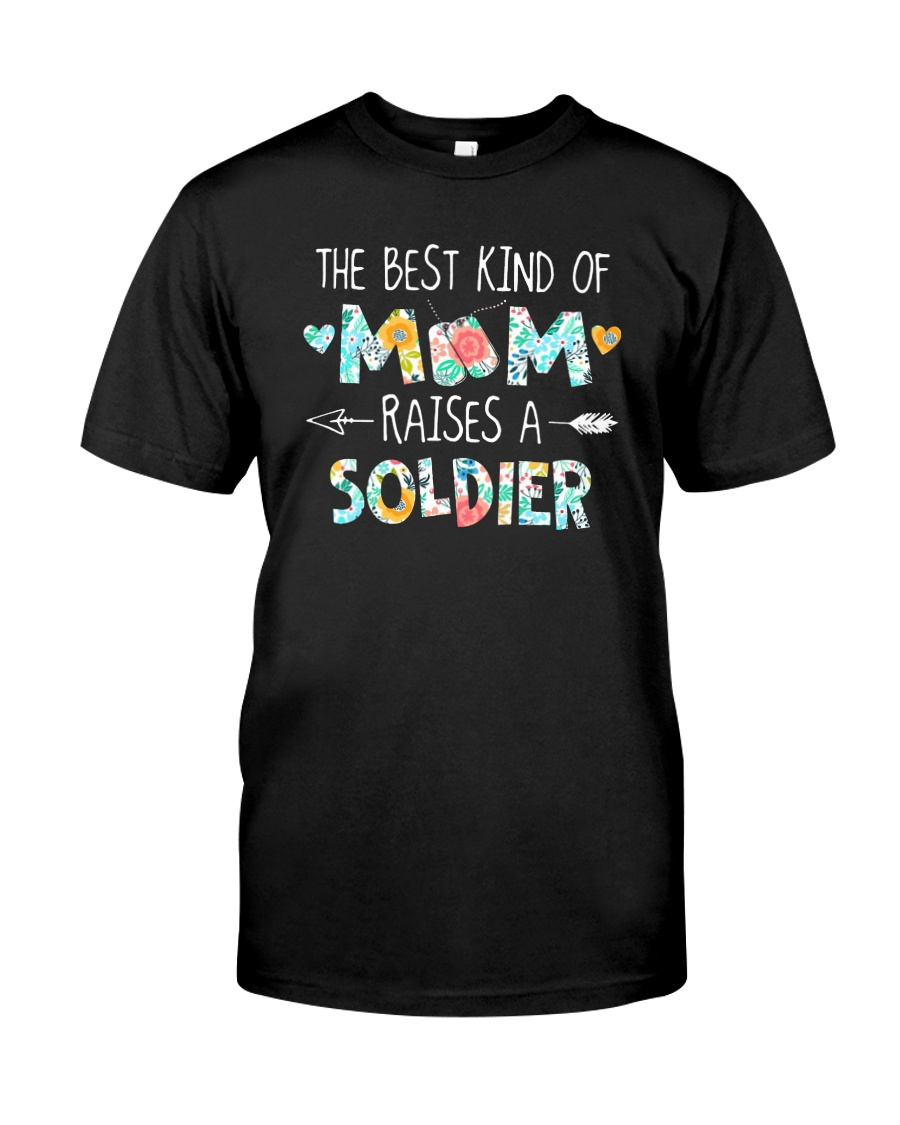The Best Kind Of Mom Raises A Soldier Shirt Classic T-Shirt