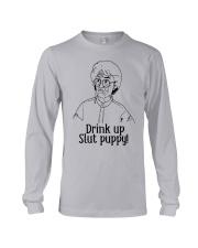 The Golden Girl Drink Up Slut Puppy Shirt Long Sleeve Tee thumbnail