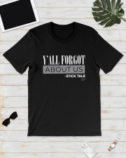Yall Forgot About Us Stick Talk Shirt Classic T-Shirt lifestyle-mens-crewneck-front-17