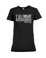 Yall Forgot About Us Stick Talk Shirt Premium Fit Ladies Tee thumbnail