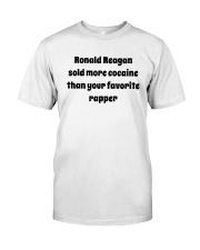 Ronald Reagan Sold Cocaine Favorite Rapper Shirt Classic T-Shirt front