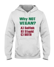 Why Not Vegan Selfish Stupid Both Shirt Hooded Sweatshirt tile