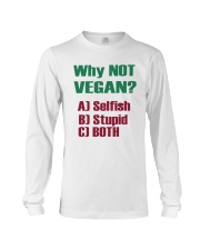 Why Not Vegan Selfish Stupid Both Shirt Long Sleeve Tee tile