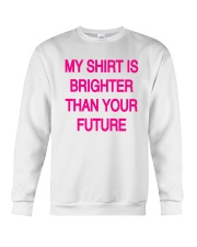 My Shirt Is Brighter Than Your Future Shirt Crewneck Sweatshirt tile