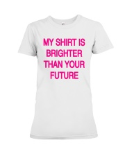 My Shirt Is Brighter Than Your Future Shirt Premium Fit Ladies Tee thumbnail
