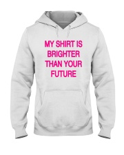 My Shirt Is Brighter Than Your Future Shirt Hooded Sweatshirt tile