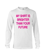 My Shirt Is Brighter Than Your Future Shirt Long Sleeve Tee thumbnail