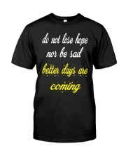 Better Days Will Come T Shirt Classic T-Shirt front