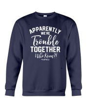 Apparently We're Trouble Together Who Knew Shirt Crewneck Sweatshirt thumbnail