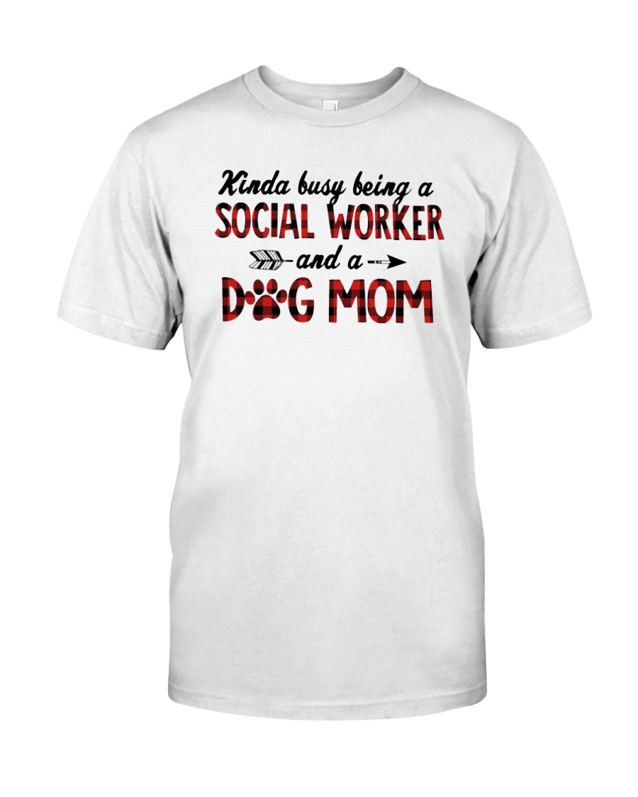 Kinda Busy Being A Social Worker Dog Mom Shirt Classic T-Shirt