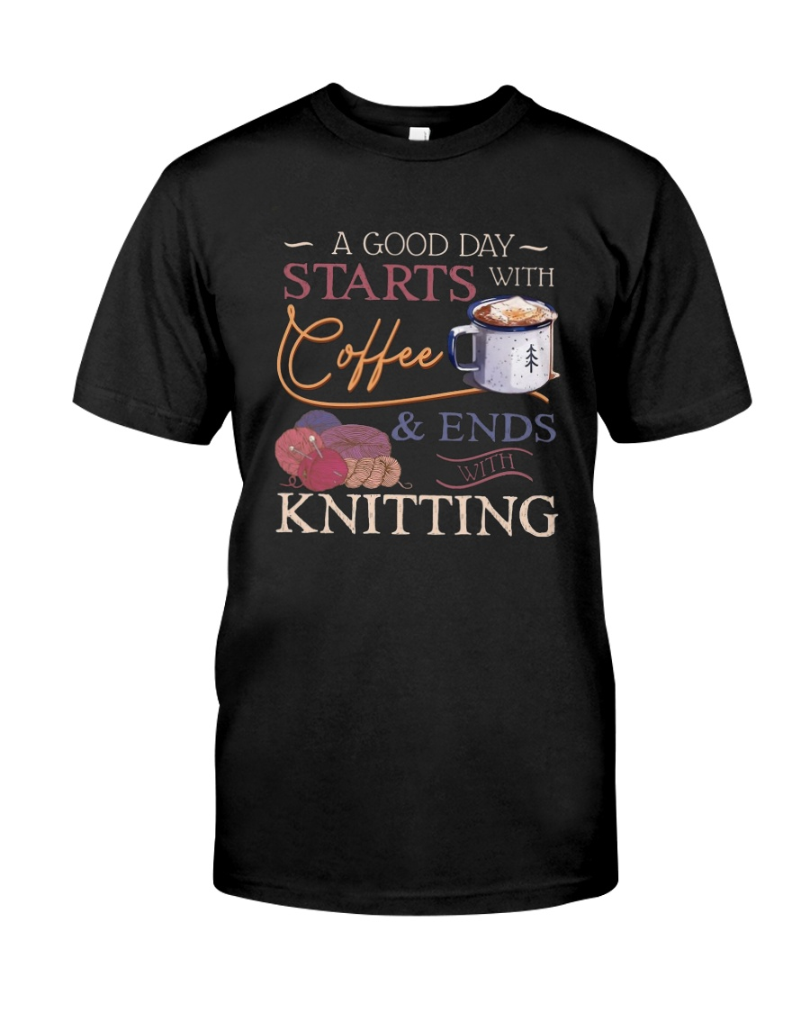 A Good Day Starts With Coffee And Ends Shirt Classic T-Shirt