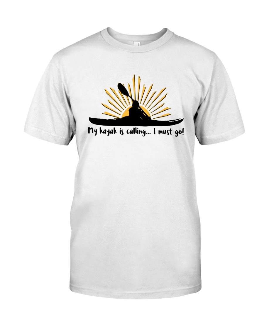 My Kayak Is Calling I Must Go Shirt Classic T-Shirt