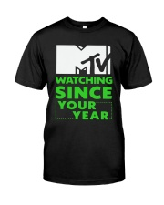 Mtv Watching Since Your Year Shirt Classic T-Shirt front