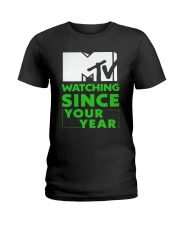Mtv Watching Since Your Year Shirt Ladies T-Shirt thumbnail