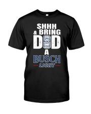 Shhh And Bring Dad A Busch Light Shirt Classic T-Shirt front