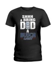 Shhh And Bring Dad A Busch Light Shirt Ladies T-Shirt thumbnail