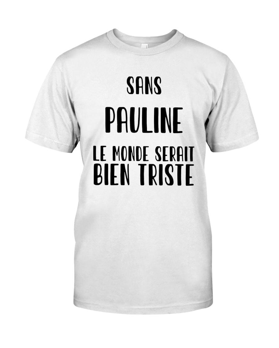 Sans Pauline Le Monde Serait Bien Triste Shirt Classic T-Shirt