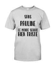 Sans Pauline Le Monde Serait Bien Triste Shirt Premium Fit Mens Tee thumbnail