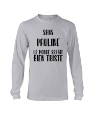 Sans Pauline Le Monde Serait Bien Triste Shirt Long Sleeve Tee thumbnail