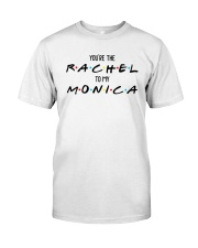 You Are The Rachel To My Monica Shirt Classic T-Shirt front