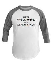 You Are The Rachel To My Monica Shirt Baseball Tee thumbnail